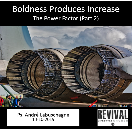 Boldness Produces Increase – The Power Factor (Part 2)