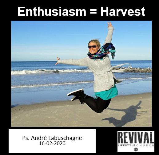 Enthusiasm = Harvest